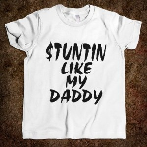 born-swagger-kids-stuntin-like-my-daddy-tee.american-apparel-youth-tee.white.w760h760
